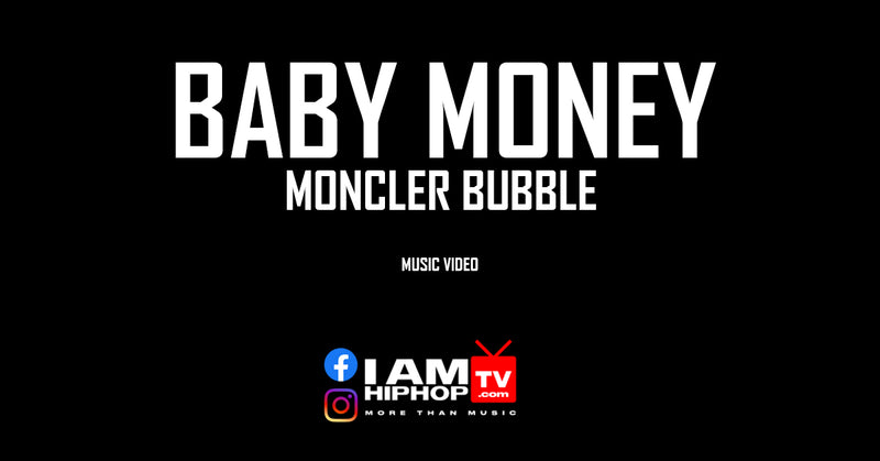 BABY MONEY - MONCLER BUBBLE - IamhiphopTV.com