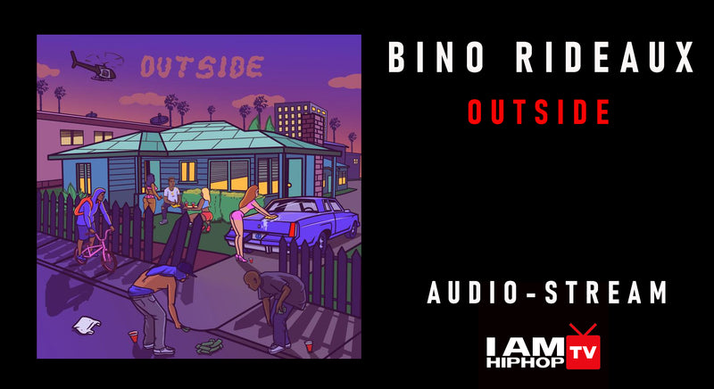 BINO RIDEAUX - OUTSIDE ( AUDIO ) PLAYLIST
