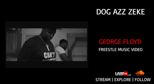 DOG AZZ ZEKE - GEORGE FLOYD FREESTYLE