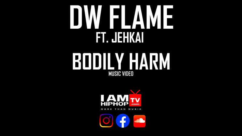DW FLAME FT. JEHKAI - BODILY HARM - IamhiphopTV