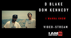 D BLAKE - I WANNA KNOW FT. DOM KENNEDY