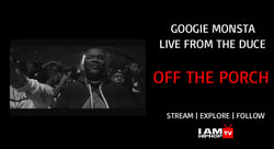 GOGGIE MONSTA FT. LIVE FROM THE DUCE - OFF THE PORCH