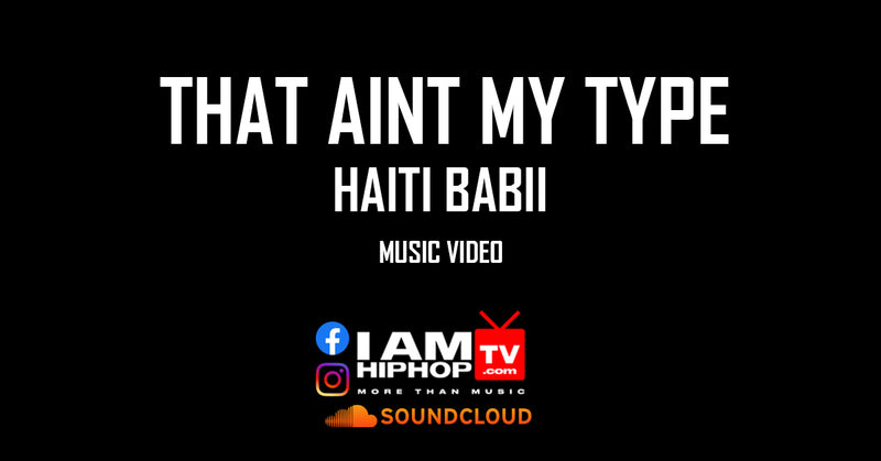 HAITII-BABII-THAT-AINT-MY-TYPE-MUSIC-VIDEO-IAMHIPHOPTV.COM