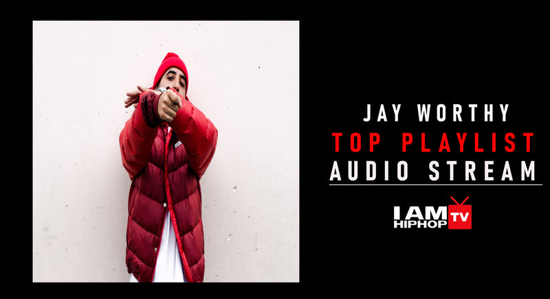 JAY WORTHY TOP PLAYLIST