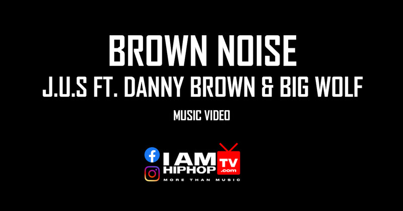 J.U.S - BROWN NOISE FT. DANNY BROWN & BIG WOLF MUSIC VIDEO ON IAMHIPHOPTV.COM