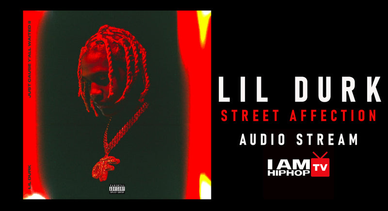 LIL DURK - STREET AFFECTION - IAMHIPHOPTV.COM