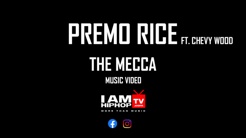 PREMO RICE - THE MECCA FT. CHEVY WOODS - IamhiphopTV.com
