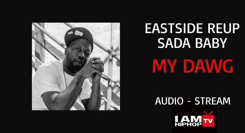 EASTSIDE REUP - MY DAWG FT. SADA BABY