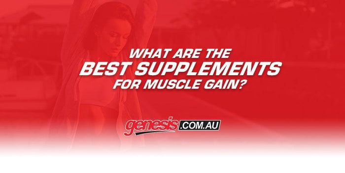 What Are The Best Supplements For Muscle Gain?