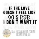 DIGITAL DOWNLOAD PNG-if the love doesn't feel like 90s r & b