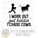 DIGITAL DOWNLOAD PNG-I chase cows