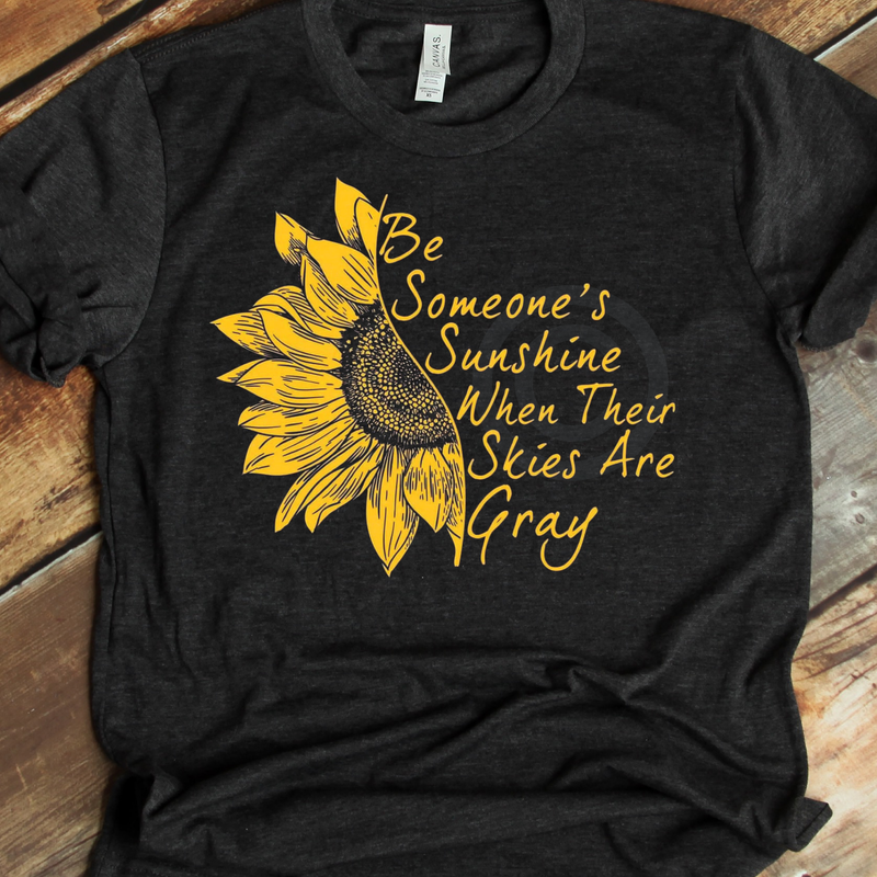 Be someone's sunshine when skies are grey yellow/gold screenprint *ships 9/28