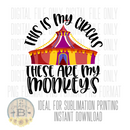 DIGITAL DOWNLOAD PNG-this is my circus these are my monkeys
