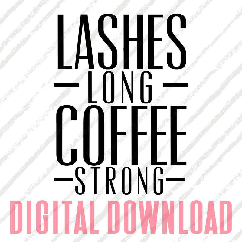 Lashes long coffee strong DIGITAL DOWNLOAD PNG-