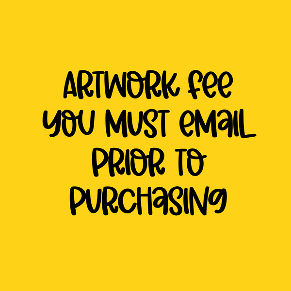You must email before purchasing-ARTWORK FEE