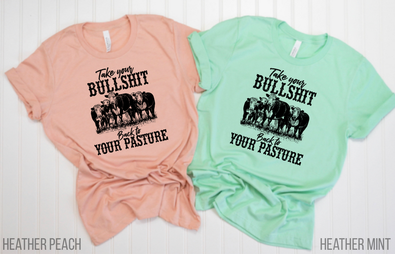Take your bullshit back to your pasture black screenprint
