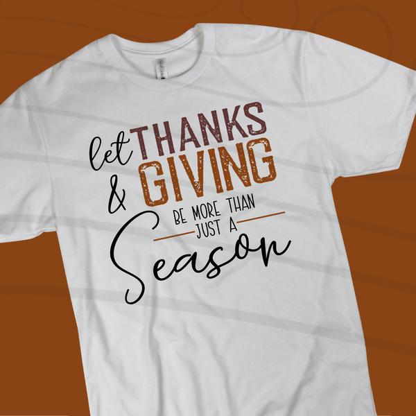 Let thanks and giving be more than a season screenprint