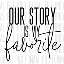 DIGITAL DOWNLOAD PNG-Our story is my favorite