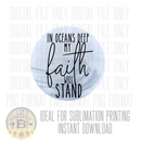 DIGITAL DOWNLOAD PNG-In oceans deep my faith will stand