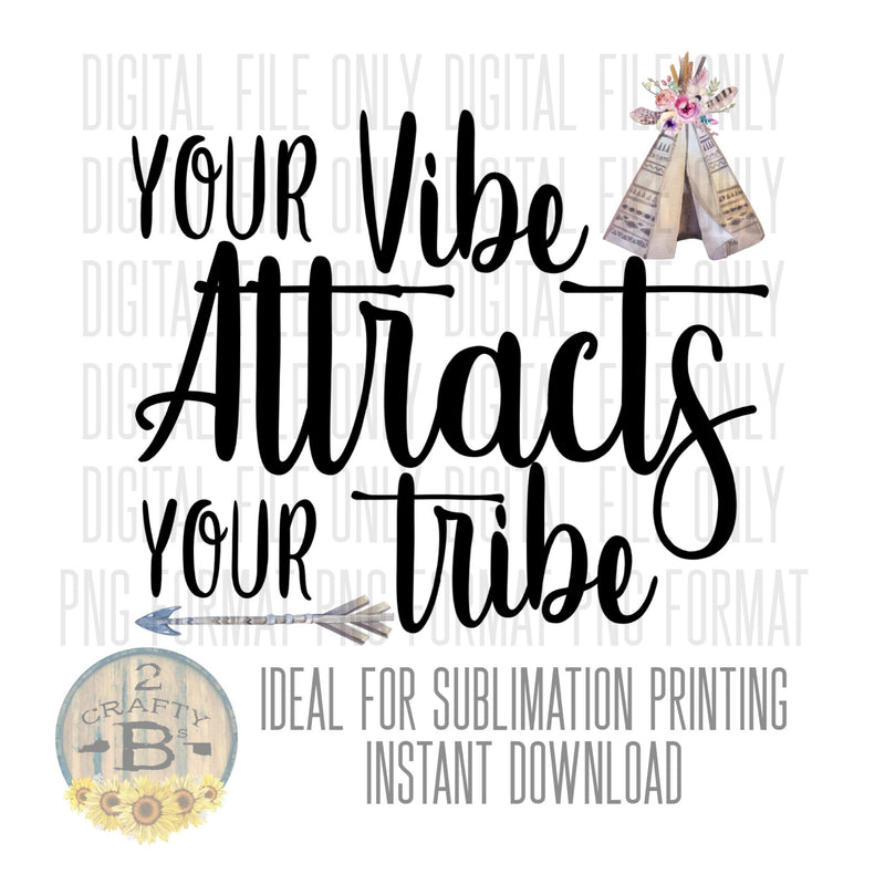 DIGITAL DOWNLOAD PNG-your vibe attracts your tribe