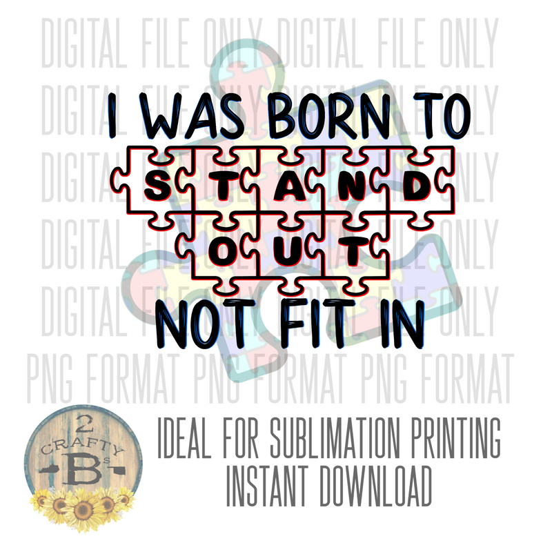 DIGITAL DOWNLOAD PNG- AUTISM I WAS BORN TO STAND OUT