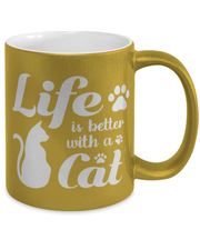 Life is Better with a Cat 11 oz Metallic Gold Mug, Gift For Cat Lovers, Novelty Coffee Mugs Gift For Her, Birthday, Just Because, Present Ideas For Cat Lovers