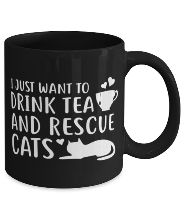 Want To Drink Tea Rescue Cats 11 oz Black Coffee Mug, Gift For Cats And Tea Lovers, Novelty Coffee Mugs Gift For Her, Birthday Present Ideas For Cats And Tea Lovers