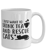Want To Drink Tea Rescue Cats 15 oz White Coffee Mug, Gift For Cats And Tea Lovers, Novelty Coffee Mugs Gift For Her, Birthday Present Ideas For Cats And Tea Lovers