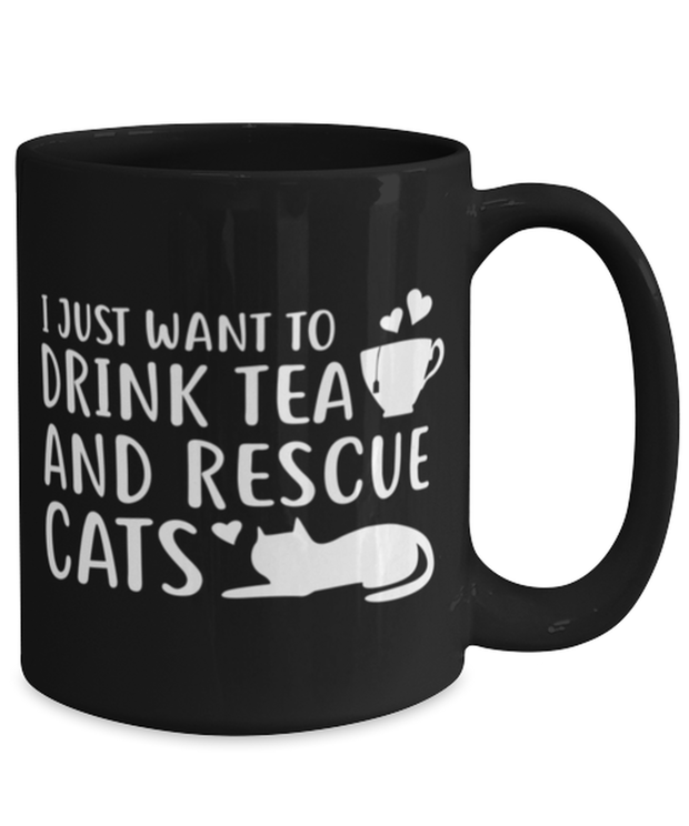 Want To Drink Tea Rescue Cats 15 oz Black Coffee Mug, Gift For Cats And Tea Lovers, Novelty Coffee Mugs Gift For Her, Birthday Present Ideas For Cats And Tea Lovers