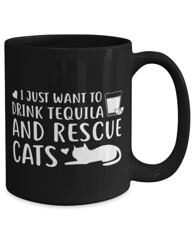 Want To Drink Tequila Rescue Cats 15 oz Black Coffee Mug, Gift For Cats And Tequila Lovers, Novelty Coffee Mugs Gift For Her, Birthday Present Ideas For Cats And Tequila Lovers