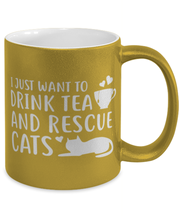 Want To Drink Tea Rescue Cats 11 oz Metallic Gold Mug, Gift For Cats And Tea Lovers, Novelty Coffee Mugs Gift For Her, Birthday Present Ideas For Cats And Tea Lovers