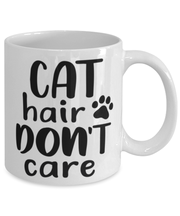 Cat Hair Don't Care 11 oz White Coffee Mug, Gift For Cat Lovers, Novelty Coffee Mugs Gift For Her, Mom, Mother, Grandmother, Birthday, Just Because Present Ideas For Cat Lovers