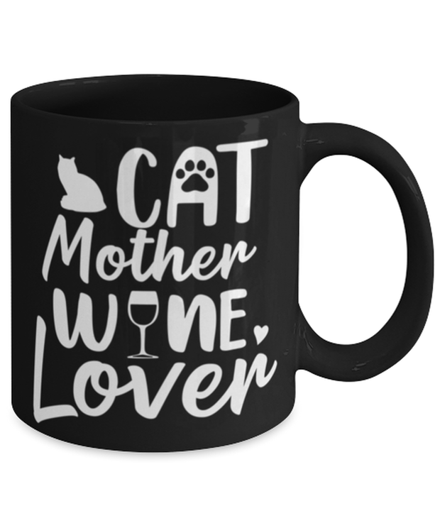 Cat Mother Wine Lover 11 oz Black Coffee Mug, Gift For Cat And Wine Lovers, Novelty Coffee Mugs Gift For Her, Mother's Day Present Ideas For Cat And Wine Lovers