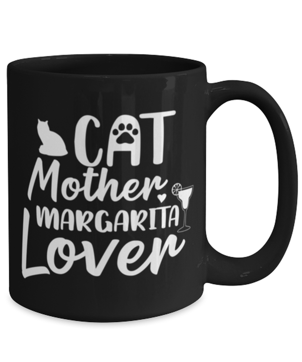 Cat Mother Margarita Lover 15 oz Black Coffee Mug, Gift For Cat And Margarita Lovers, Novelty Coffee Mugs Gift For Her, Mother's Day Present Ideas For Cat And Margarita Lovers