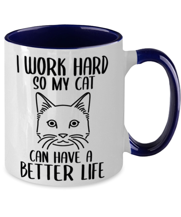 I Work Hard So My Cat Can Have A Better Life 11oz Navy Two Tone Coffee Mug, Gift For Cat Lovers, Novelty Coffee Mugs Gift For Her,, Birthday, Just Because Present Ideas For Cat Lovers