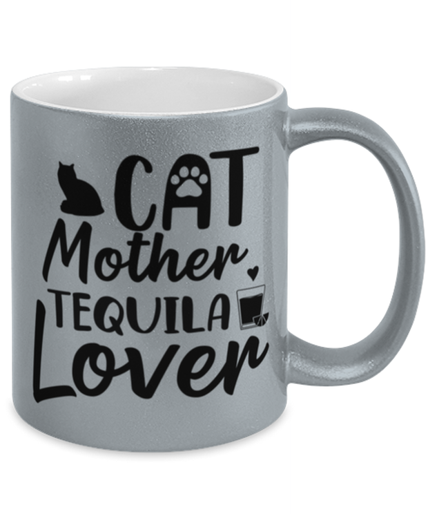 Cat Mother Tequila Lover 11 oz Metallic Silver Mug, Gift For Cat And Tequila Lovers, Novelty Coffee Mugs Gift For Her, Mother's Day Present Ideas For Cat And Tequila Lovers