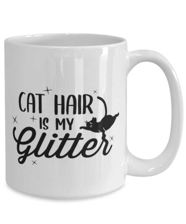 Cat Hair Is My Glitter 15 oz White Coffee Mug, Gift For Cat Lovers, Novelty Coffee Mugs Gift For Mom, Mother, Grandmother, Birthday, Just Because Present Ideas For Cat Lovers