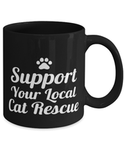 Support Local Cat Rescue 11 oz Black Coffee Mug, Gift For Cat Rescuers, Novelty Coffee Mugs Gift For Mom, Daughter, Sister, Birthday, Just Because Present Ideas For Cat Rescuers