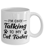 I'm Only Talking To My Cat Today 11 oz White Coffee Mug, Gift For Cat Lovers, Novelty Coffee Mugs Gift For Her, Birthday, Just Because Present Ideas For Cat Lovers