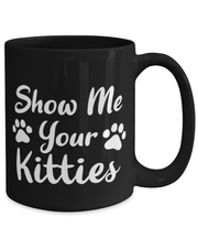 Show Me Your Kitties 15 oz Black Coffee Mug, Gift For Cat Lovers, Novelty Coffee Mugs Gift For Her, Sister, Friend, Birthday, Just Because Present Ideas For Cat Lovers