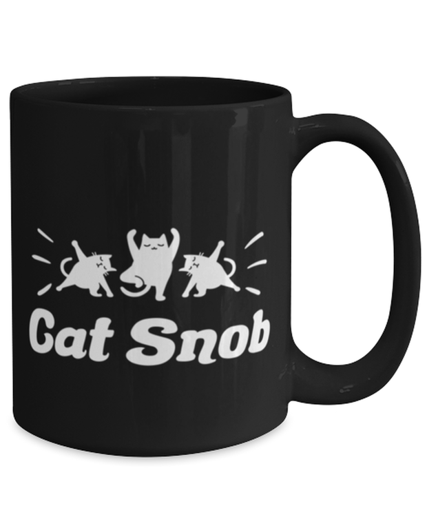 Cat Snob 15 oz Black Coffee Mug, Gift For Cat Lovers, Novelty Coffee Mugs Gift For Mom, Mother, Sister, Daughter, Birthday, Just Because Present Ideas For Cat Lovers