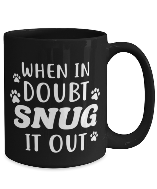 When In Doubt Snug It Out 15 oz Black Coffee Mug, Gift For Cat Lovers, Novelty Coffee Mugs Gift For Her, Him, Birthday, Just Because Present Ideas For Cat Lovers