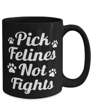 Pick Felines Not Fights 15 oz Black Coffee Mug, Gift For Cat Lovers, Novelty Coffee Mugs Gift For Her, Him, Birthday, Just Because Present Ideas For Cat Lovers