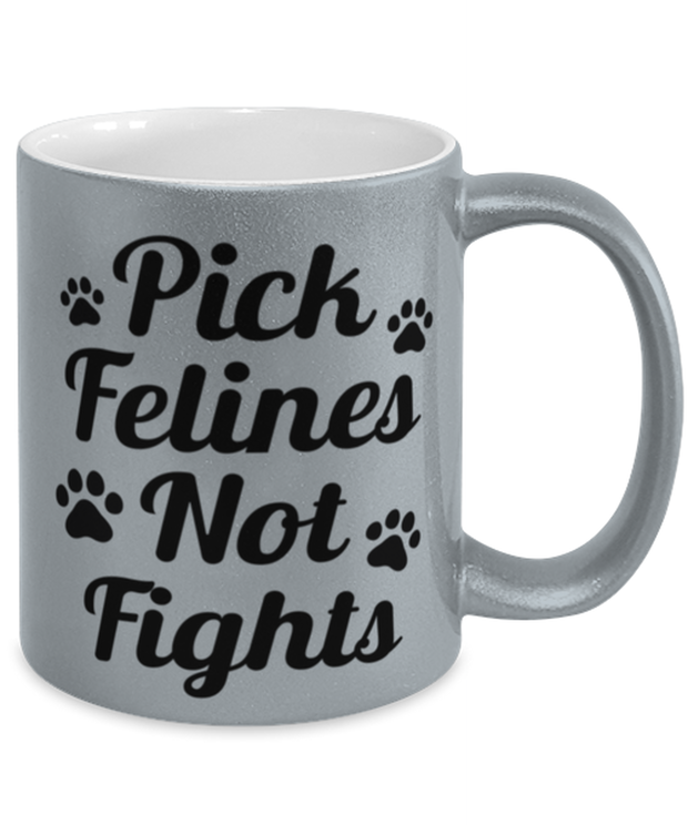 Pick Felines Not Fights 11 oz Metallic Silver Mug, Gift For Cat Lovers, Novelty Coffee Mugs Gift For Her, Him, Birthday, Just Because Present Ideas For Cat Lovers
