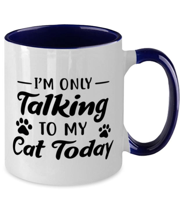 I'm Only Talking To My Cat Today 11oz Navy Two Tone Coffee Mug, Gift For Cat Lovers, Novelty Coffee Mugs Gift For Her, Birthday, Just Because Present Ideas For Cat Lovers
