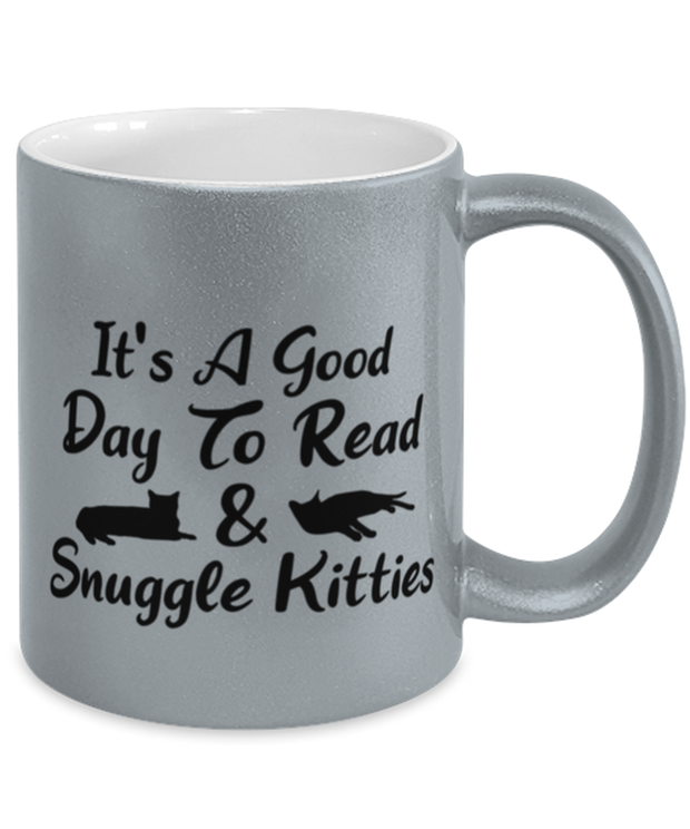 It's A Good Day To Read & Snuggle Kitties 11 oz Metallic Silver Mug, Gift For Cat And Book Lovers, Novelty Coffee Mugs Gift For Her, Birthday Present Ideas For Cat And Book Lovers