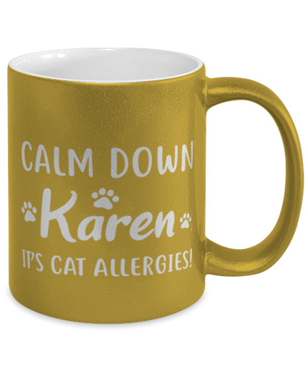 Calm Down Karen It's Cat Allergies 11 oz Metallic Gold Mug, Gift For Cat Lovers, Novelty Coffee Mugs Gift For Him, Her, Birthday, Just Because Present Ideas For Cat Lovers