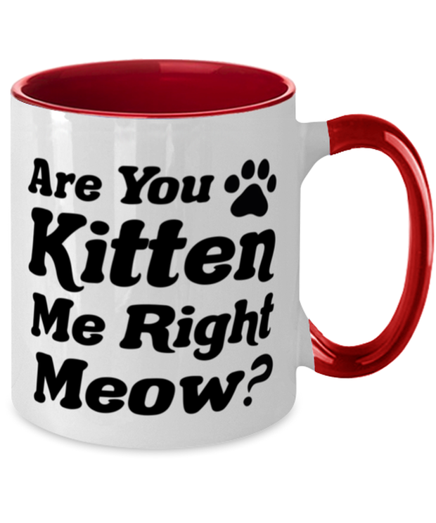 Are You Kitten Me Right Meow 11oz Red Two Tone Coffee Mug, Gift For Cat Lovers, Novelty Coffee Mugs Gift For Her, Birthday, Just Because Present Ideas For Cat Lovers
