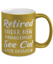 Retired Under New Management See Cat 11 oz Metallic Gold Mug, Gift For Retired Cat Lovers, Novelty Coffee Mugs Gift For Her, Him, Retirement Present Ideas For Retired Cat Lovers