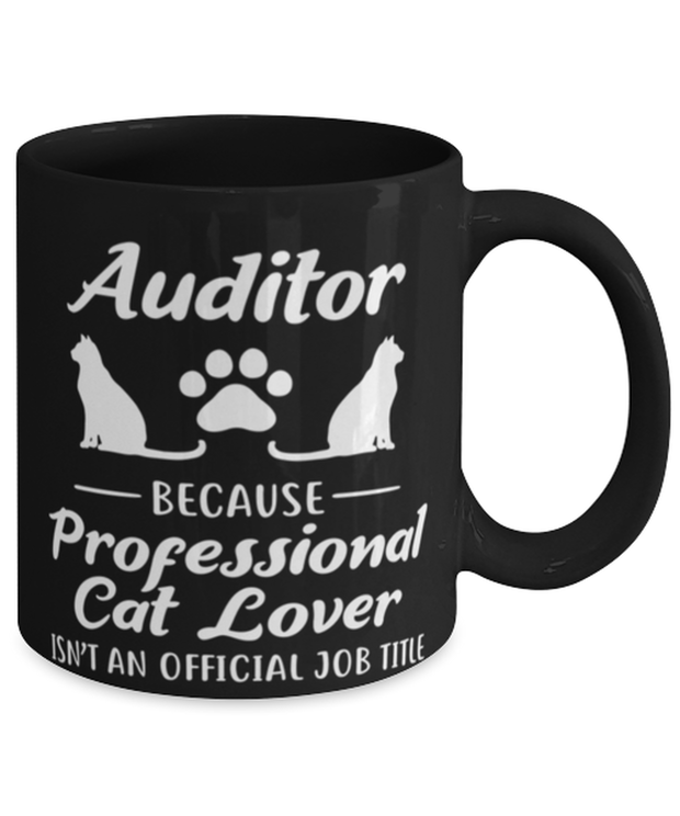 Auditor Assistant Prof Cat Lover 11 oz Black Coffee Mug, Gift For Cat Loving Auditors, Novelty Coffee Mugs Gift For Her, Him, Birthday Present Ideas For Cat Loving Auditors